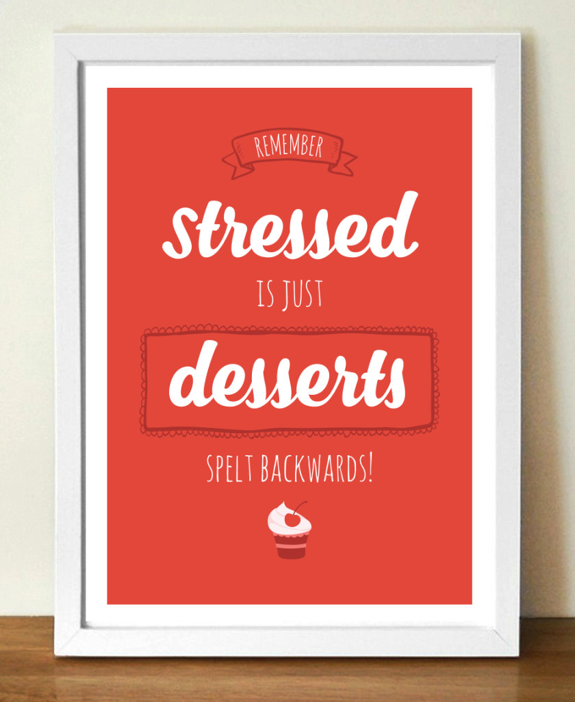 Remember - stressed is just desserts spelt backwards poster