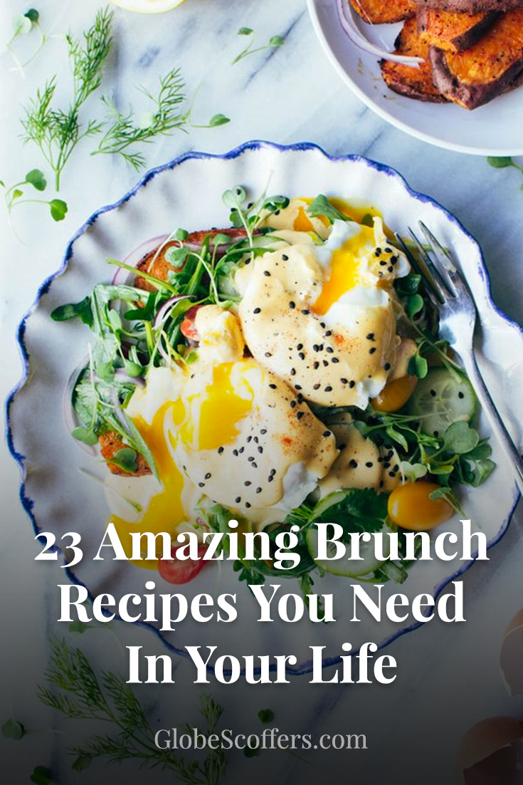 23 Amazing Brunch Recipes You Need In Your Life - Globe Scoffers | globescoffers.com